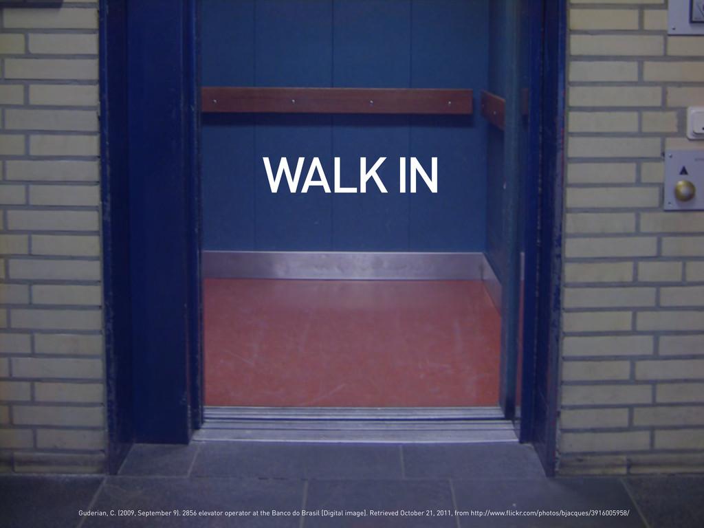 WALK IN Guderian, C. (2009, September 9). 2856 ...
