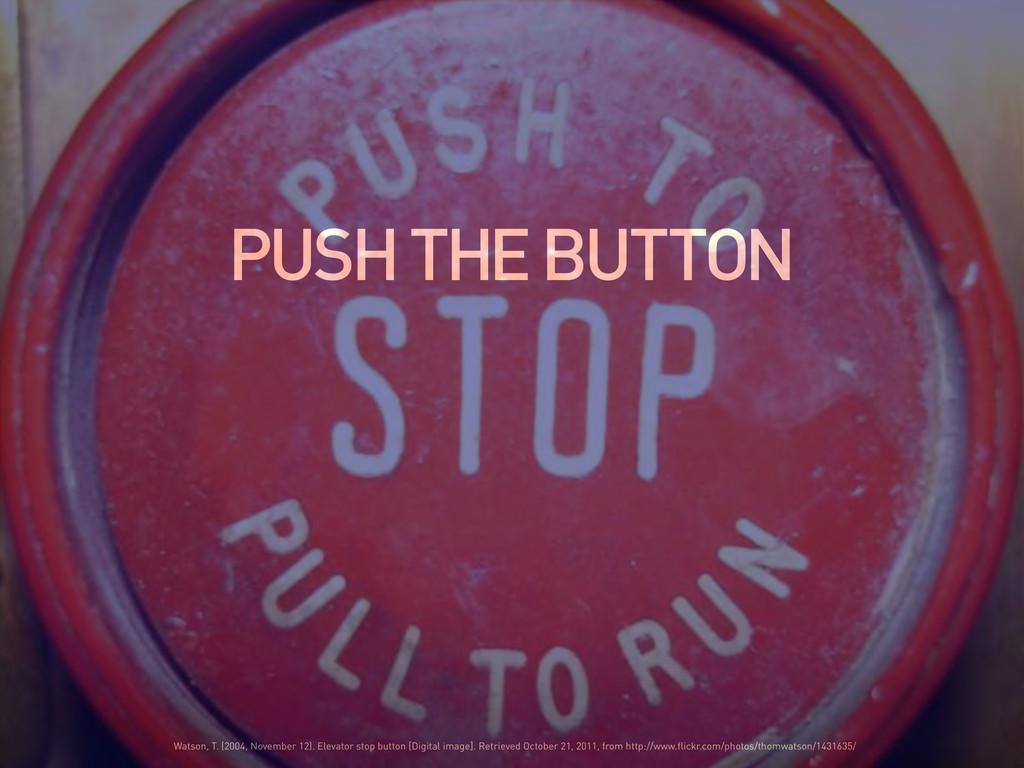 PUSH THE BUTTON Watson, T. (2004, November 12)....