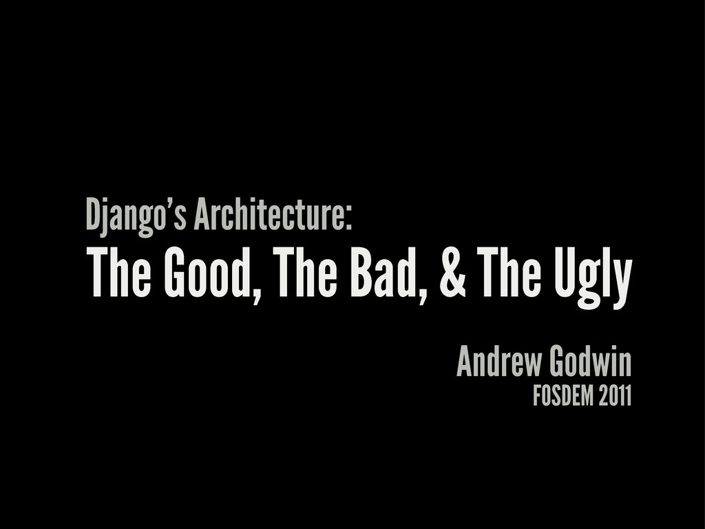 The Good, The Bad, & The Ugly Django's Architec...