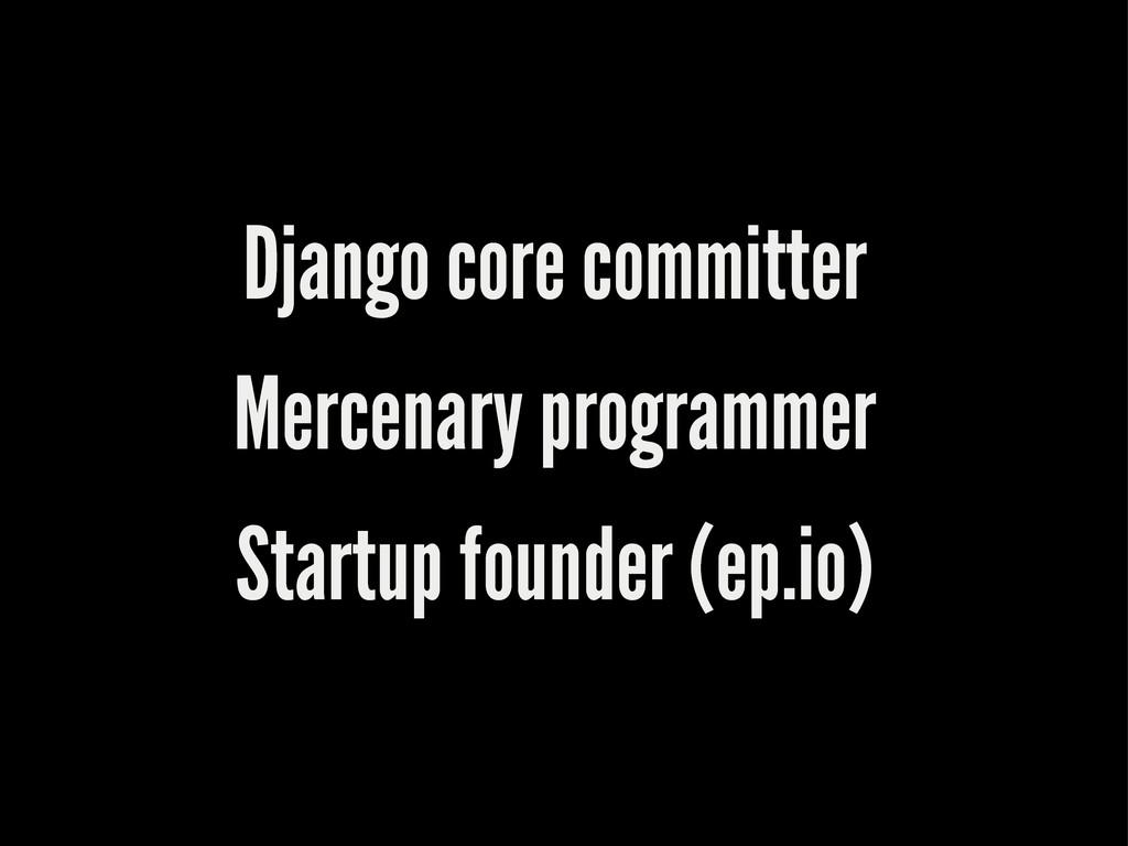 Django core committer Mercenary programmer Star...