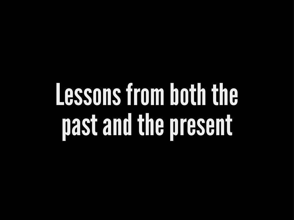 Lessons from both the past and the present