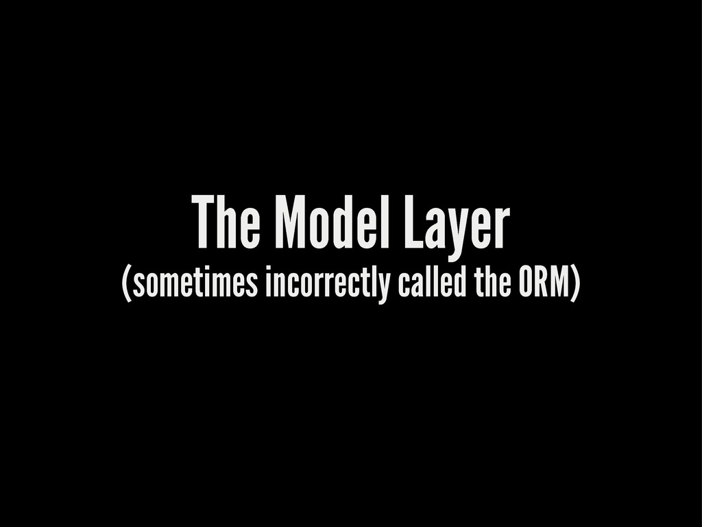 The Model Layer (sometimes incorrectly called t...