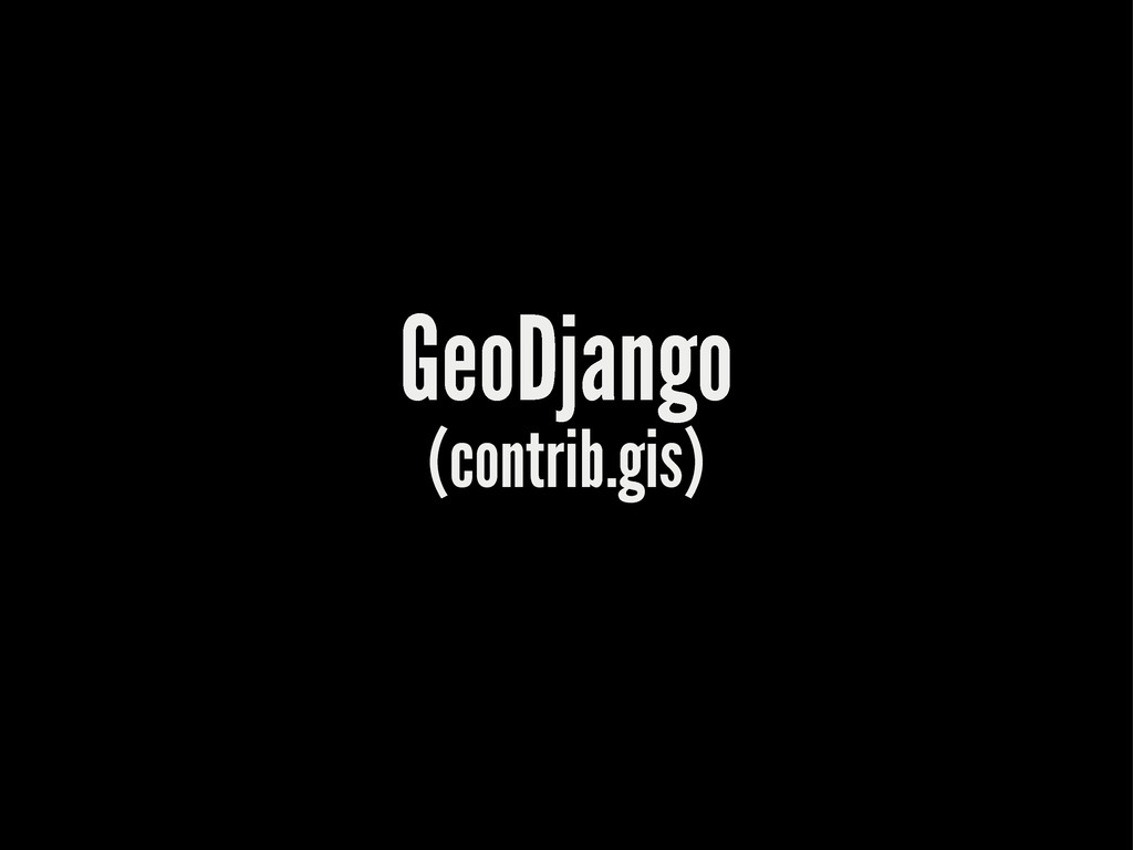GeoDjango (contrib.gis)