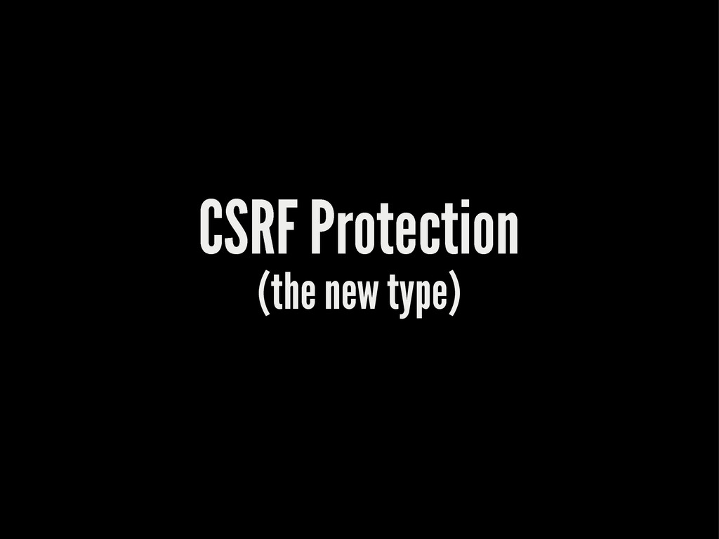 CSRF Protection (the new type)