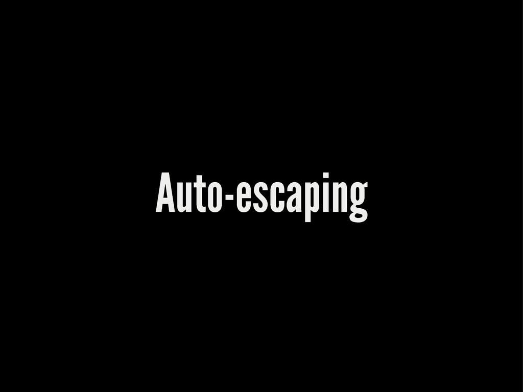 Auto-escaping
