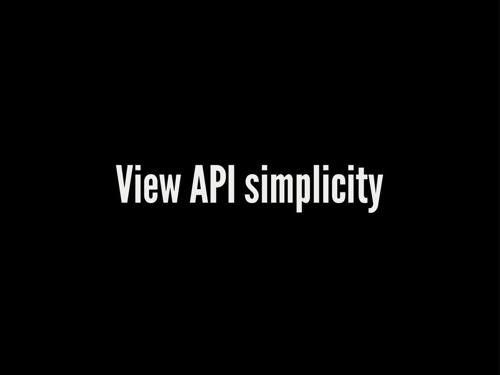 View API simplicity