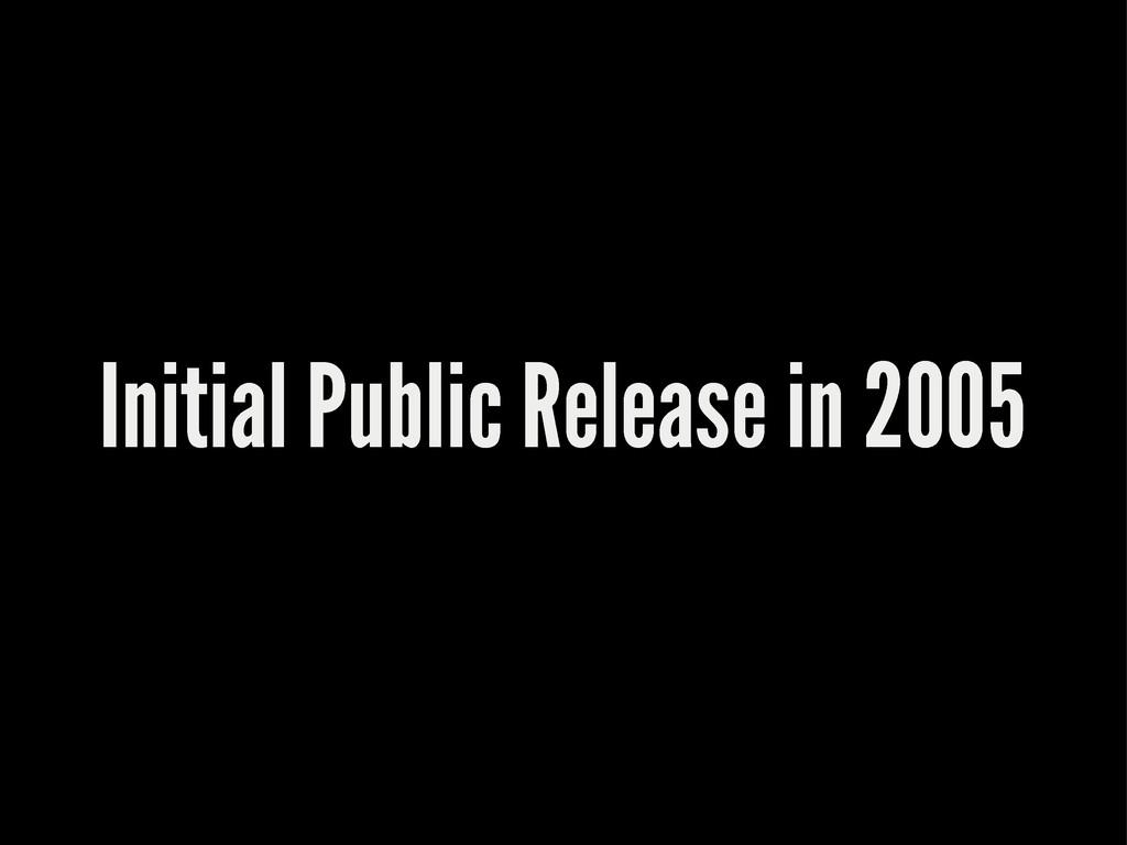 Initial Public Release in 2005