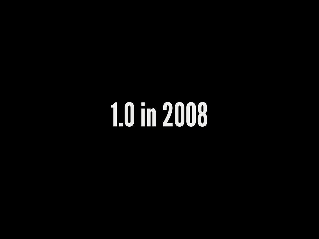 1.0 in 2008