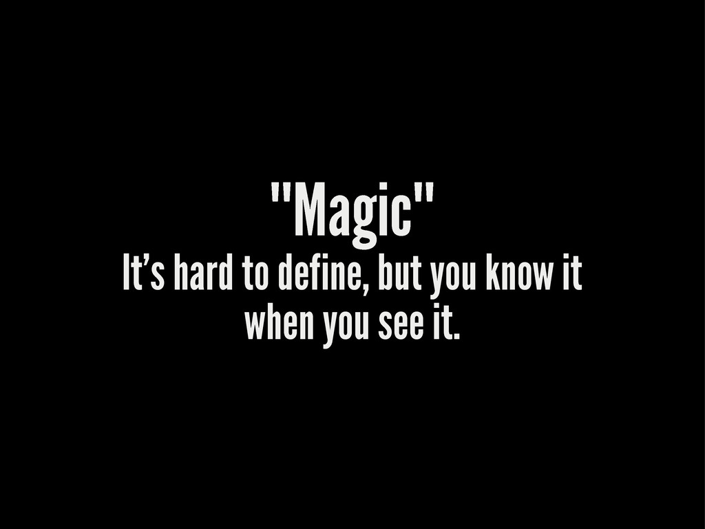 """""Magic"""" It's hard to define, but you know it ..."