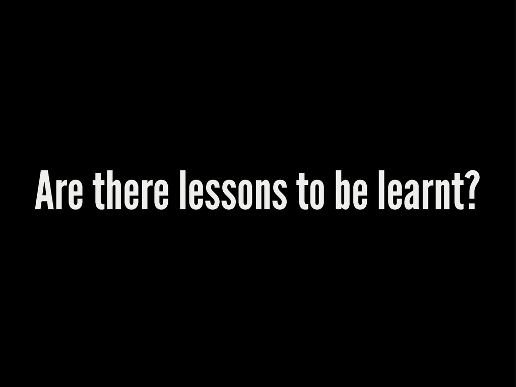 Are there lessons to be learnt?