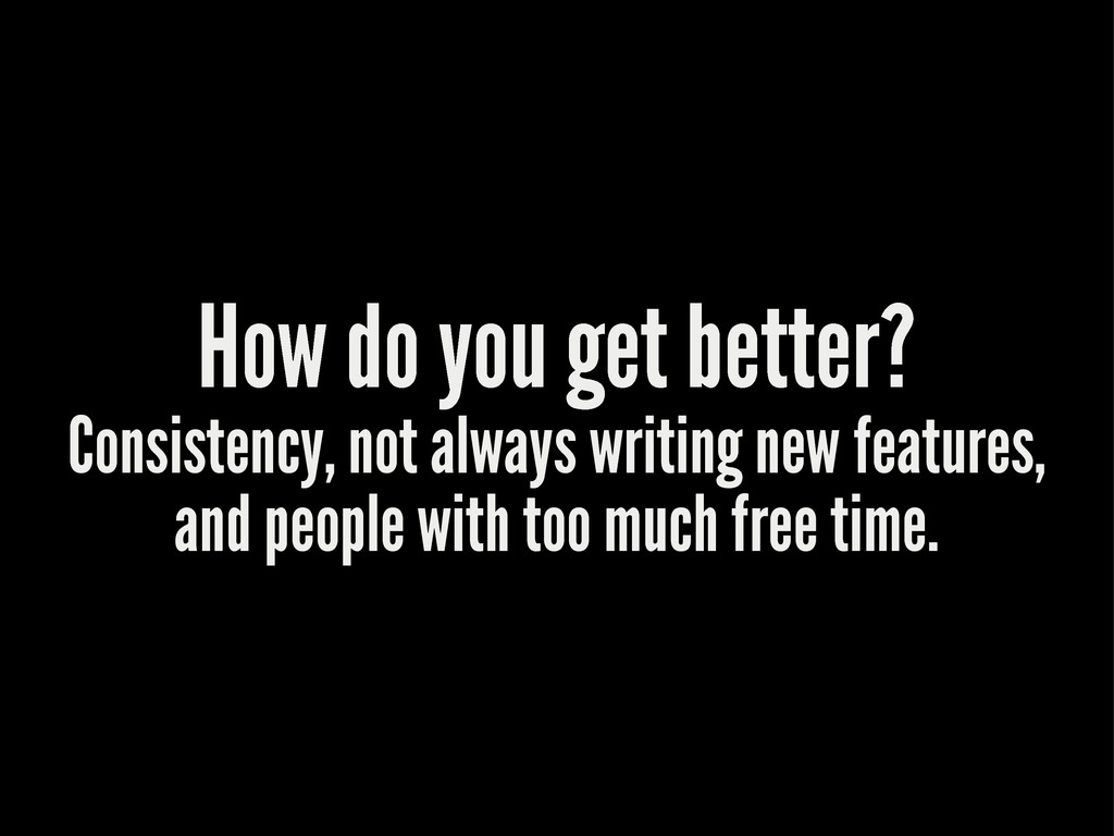 How do you get better? Consistency, not always ...