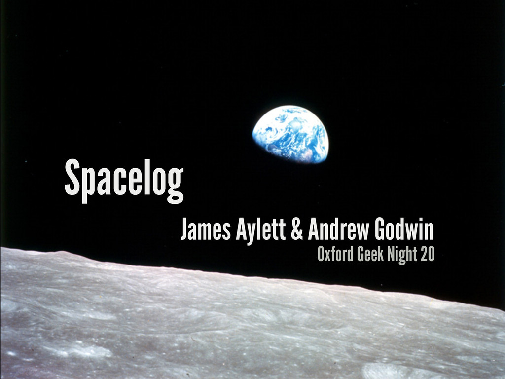 Spacelog James Aylett & Andrew Godwin Oxford Ge...