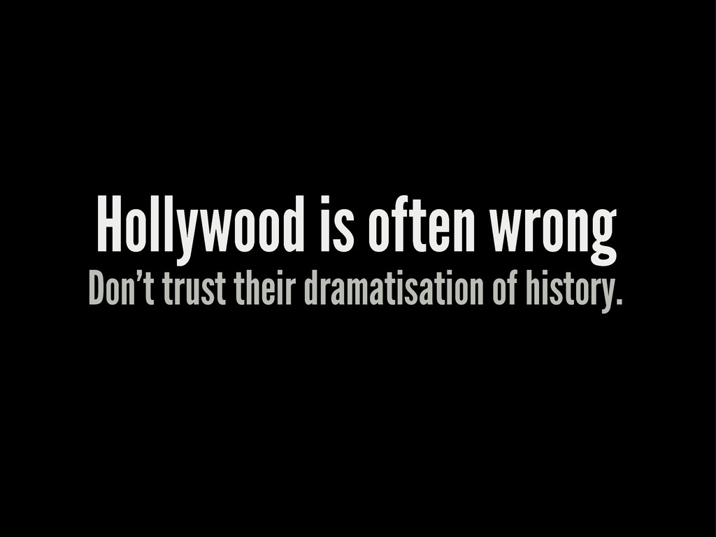 Hollywood is often wrong Don't trust their dram...