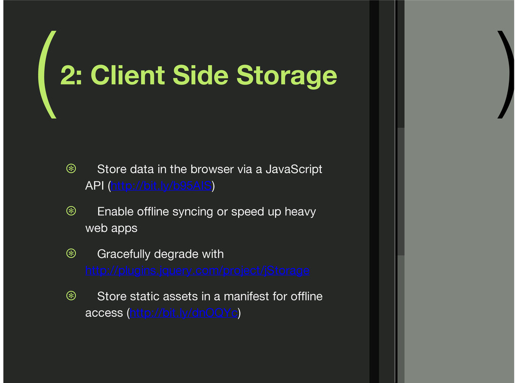 ( ) 2: Client Side Storage Store data in the br...