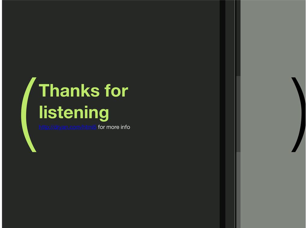 ( ) Thanks for listening http://dryan.com/html5...