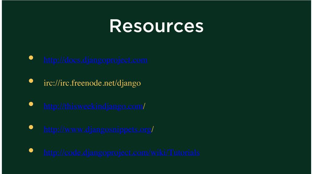 Resources http://docs.djangoproject.com irc://i...