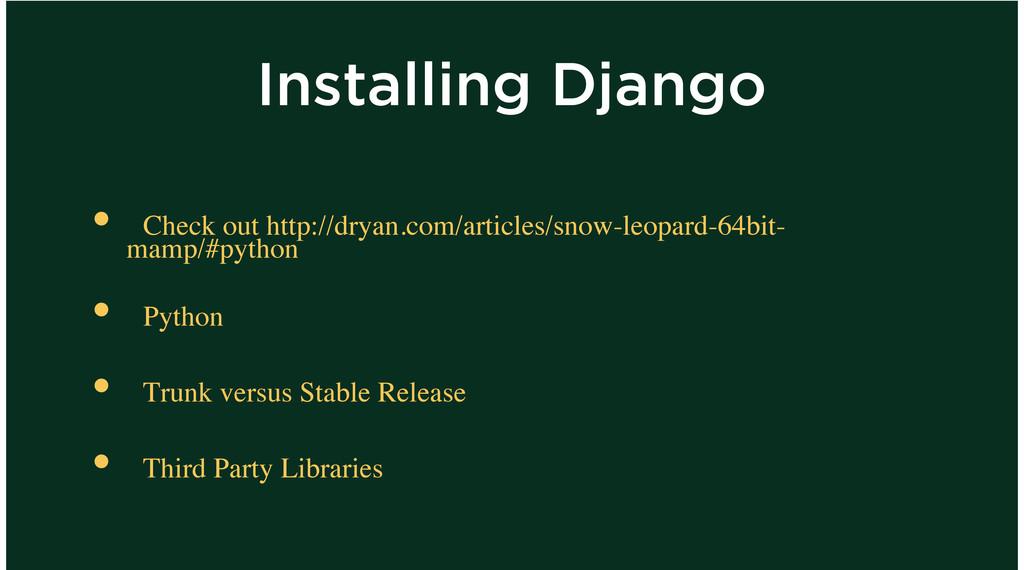 Installing Django Check out http://dryan.com/ar...