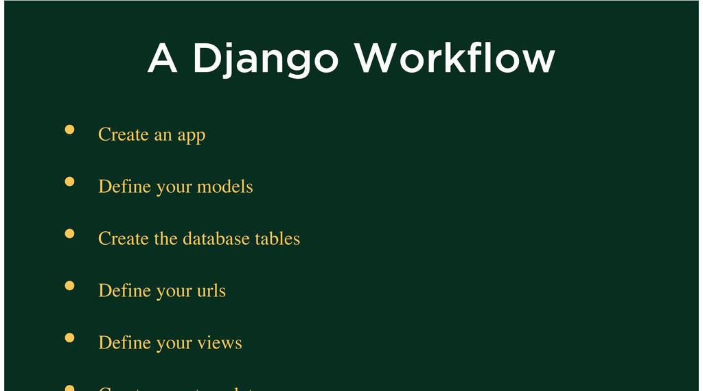 A Django Workflow Create an app Define your mod...