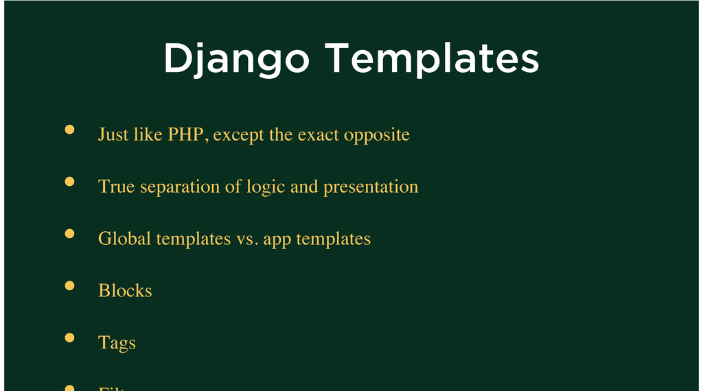 Django Templates Just like PHP, except the exac...
