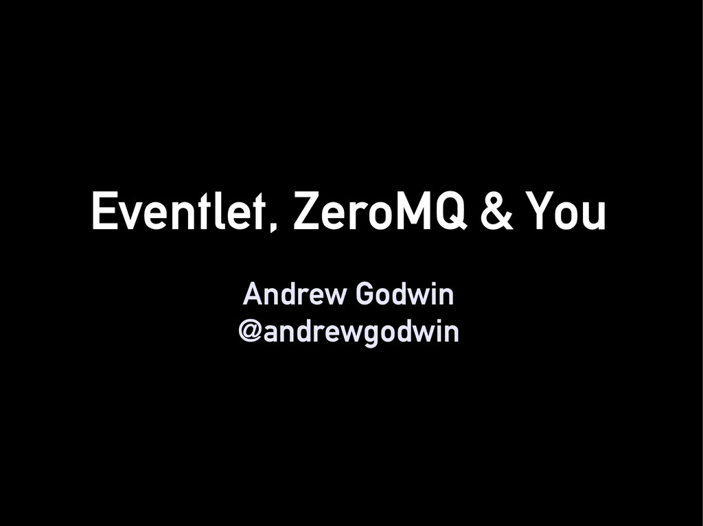 Eventlet, ZeroMQ & You Andrew Godwin @andrewgod...
