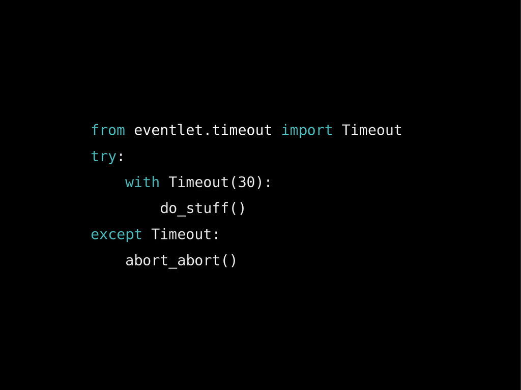 from eventlet.timeout import Timeout try: with ...