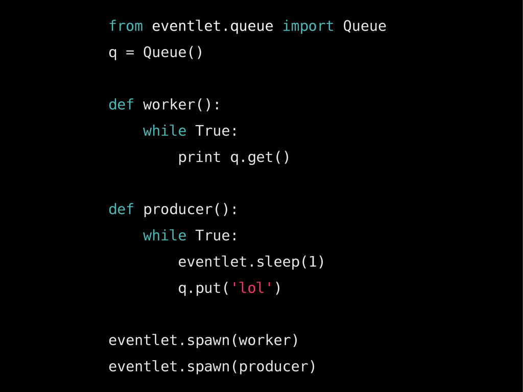 from eventlet.queue import Queue q = Queue() de...