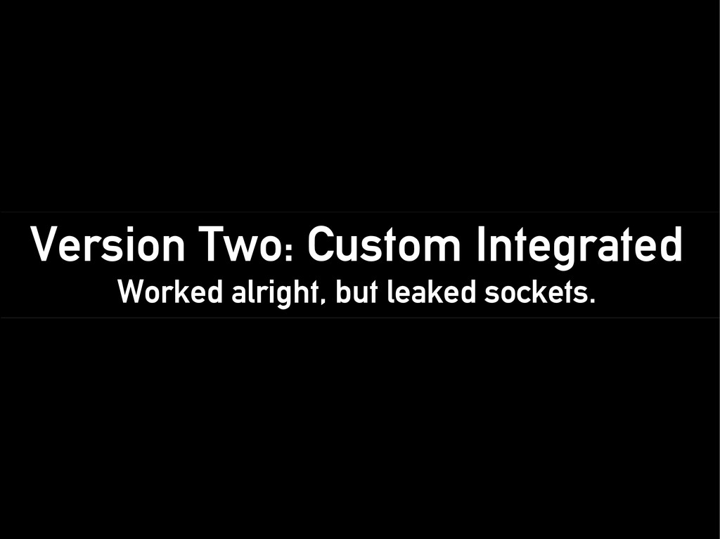 Version Two: Custom Integrated Worked alright, ...