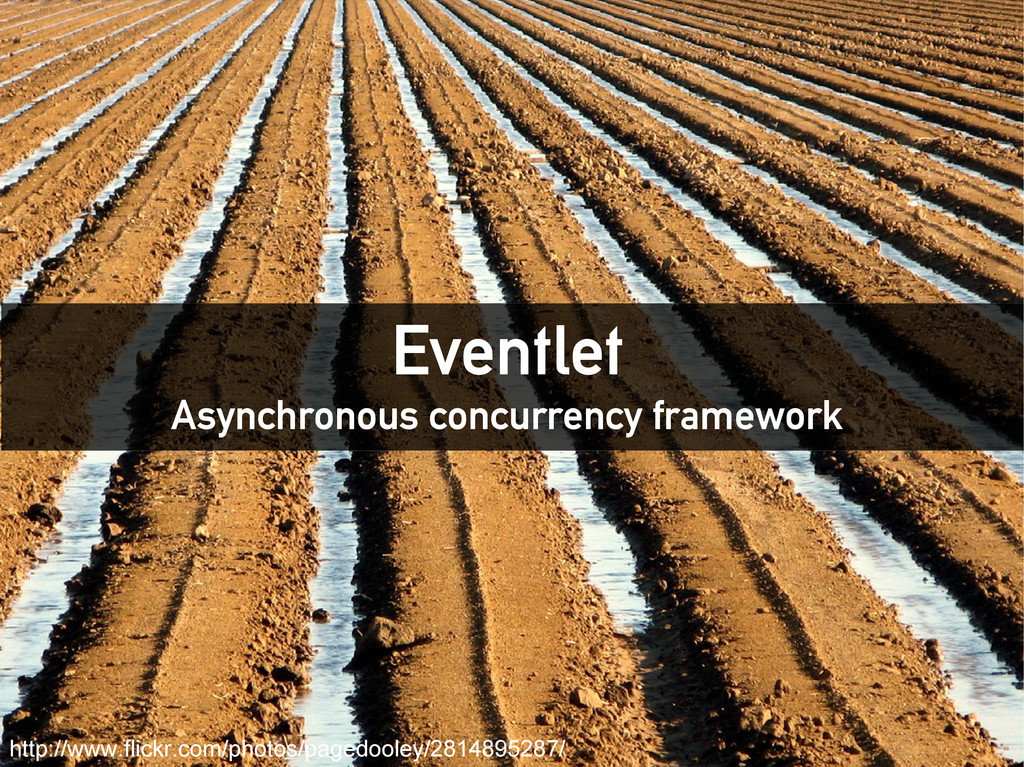 Eventlet Asynchronous concurrency framework htt...
