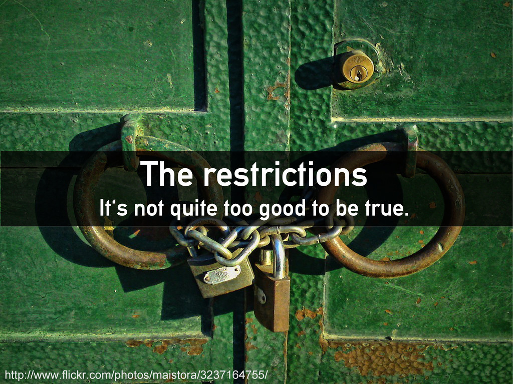 The restrictions It's not quite too good to be ...