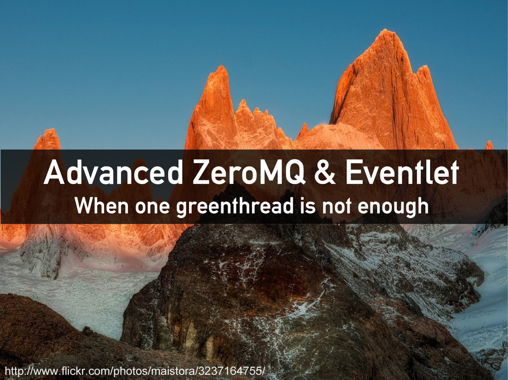 Advanced ZeroMQ & Eventlet When one greenthread...