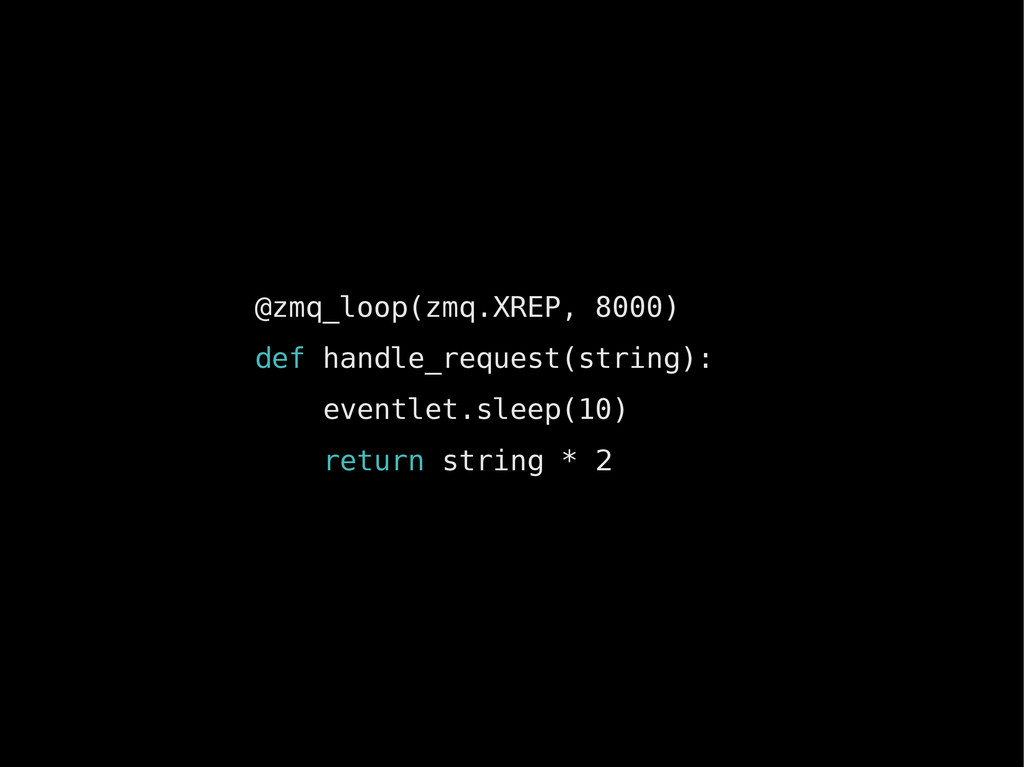 @zmq_loop(zmq.XREP, 8000) def handle_request(st...