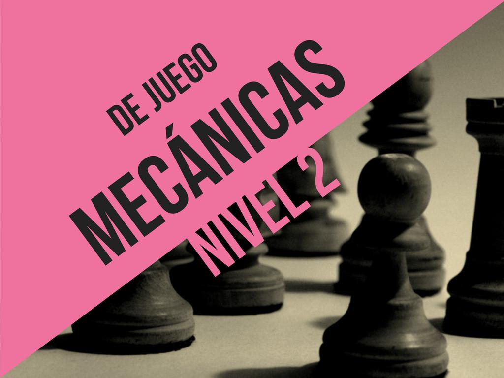 DE JUEGO MECáNICAS Nivel 2