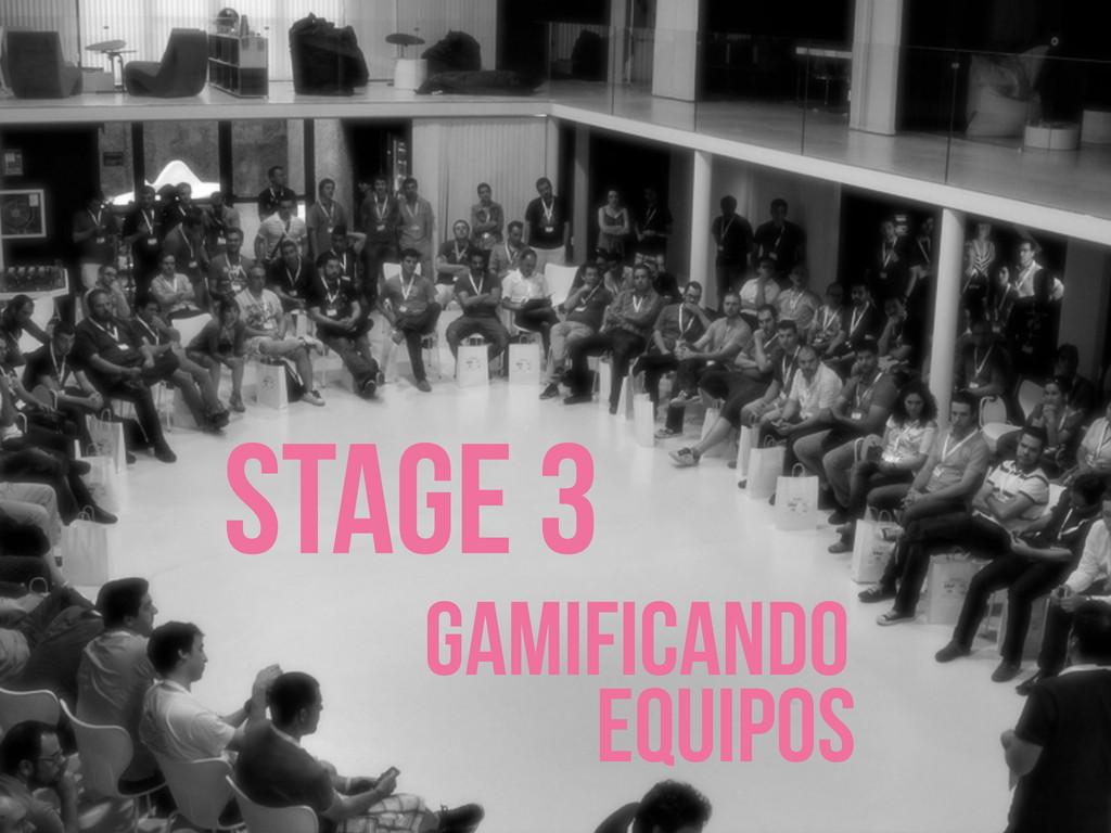STAGE 3 GAMIFICANDO EQUIPOS