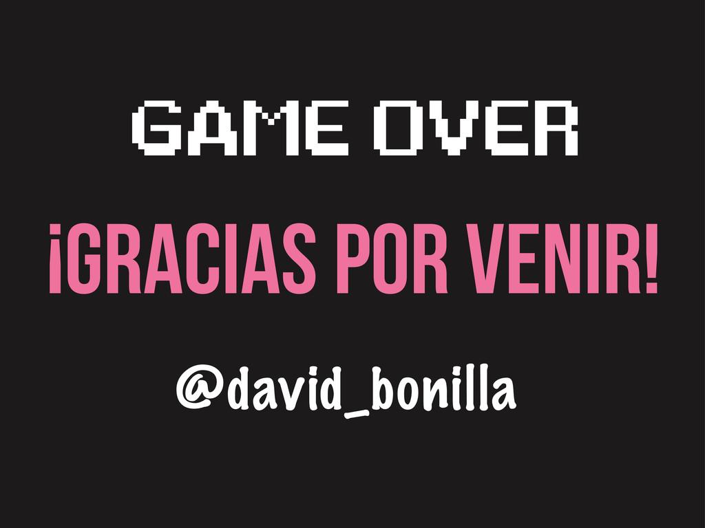 ¡GRACIAS POR VENIR! GAME OVER @david_bonilla