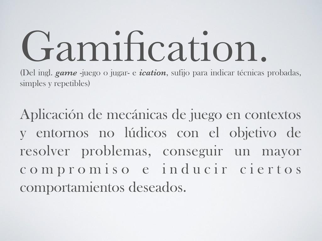 Gamification. (Del ingl. game -juego o jugar- e ...