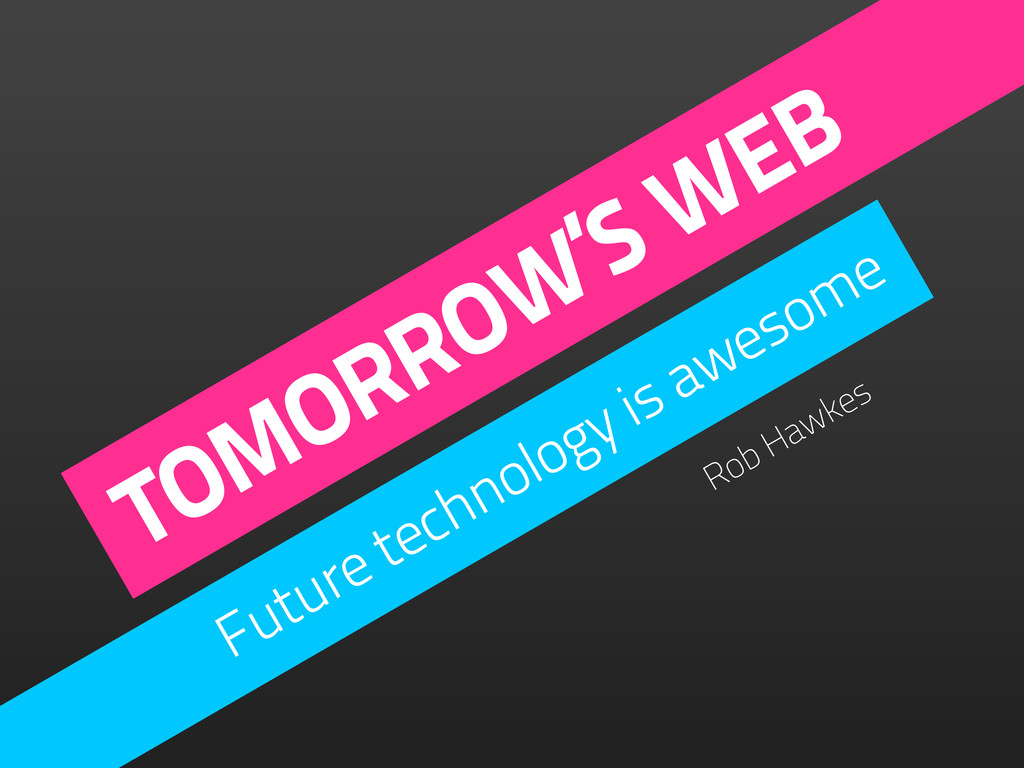 TOMORROW'S WEB Future technology is awesome Rob...