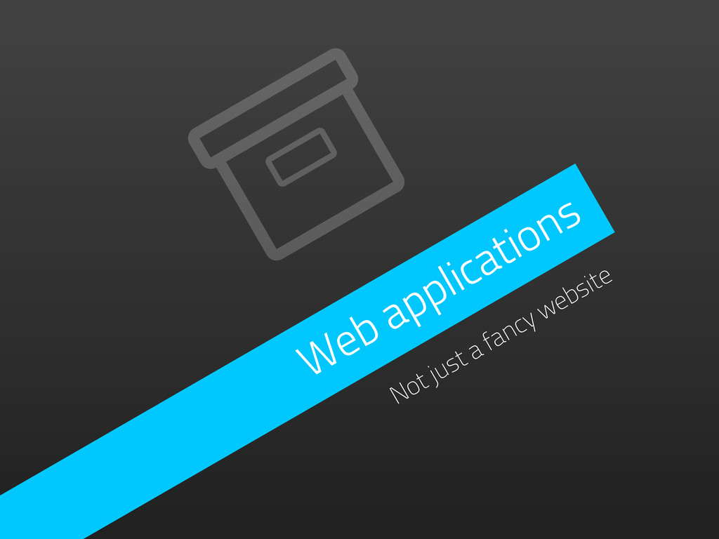 Web applications Not just a fancy website