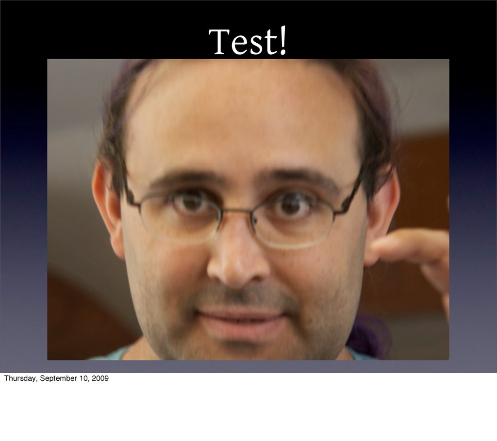 Test! Thursday, September 10, 2009