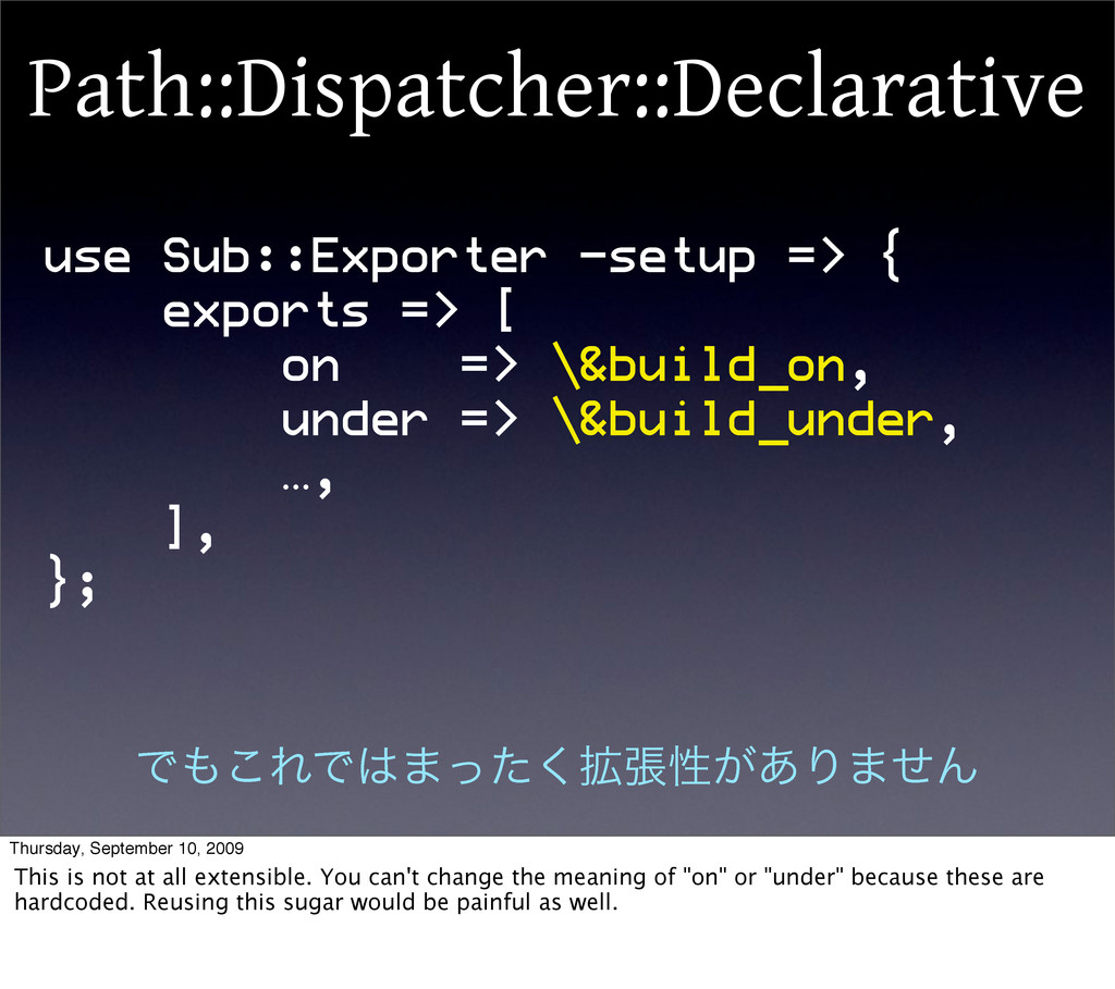 use Sub::Exporter -setup => { exports => [ on =...
