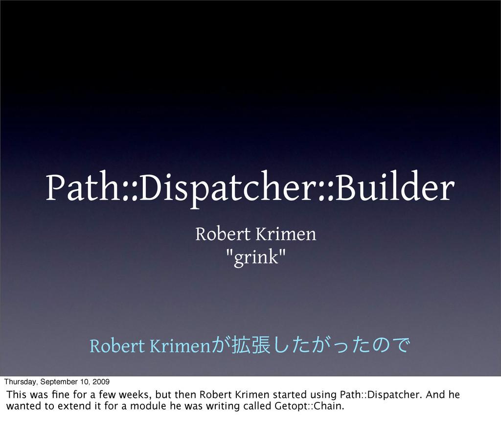 "Path::Dispatcher::Builder Robert Krimen ""grink""..."