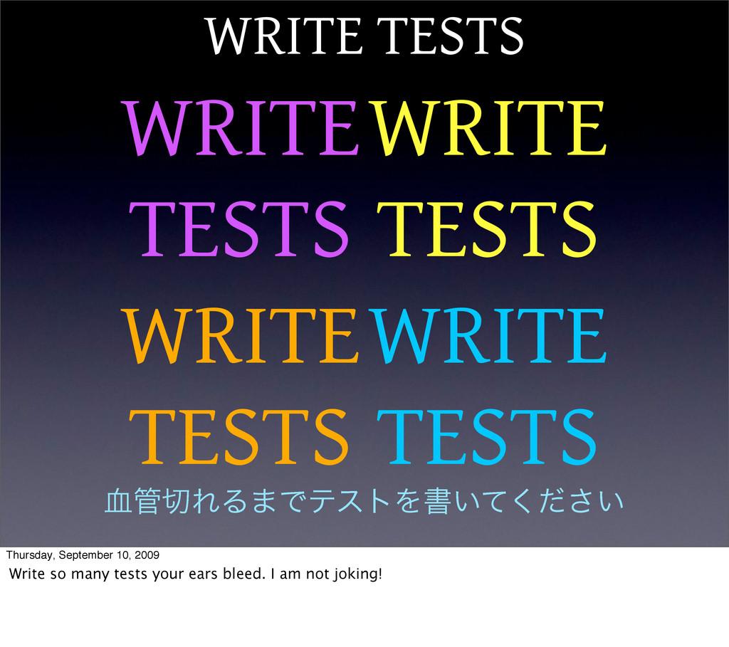 WRITE TESTS WRITE TESTS WRITE TESTS WRITE TESTS...
