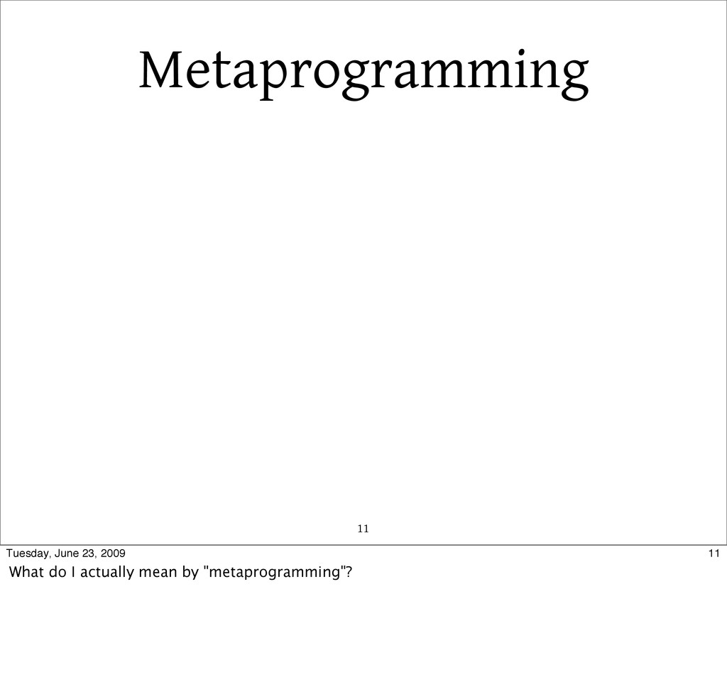 Metaprogramming 11 11 Tuesday, June 23, 2009 Wh...