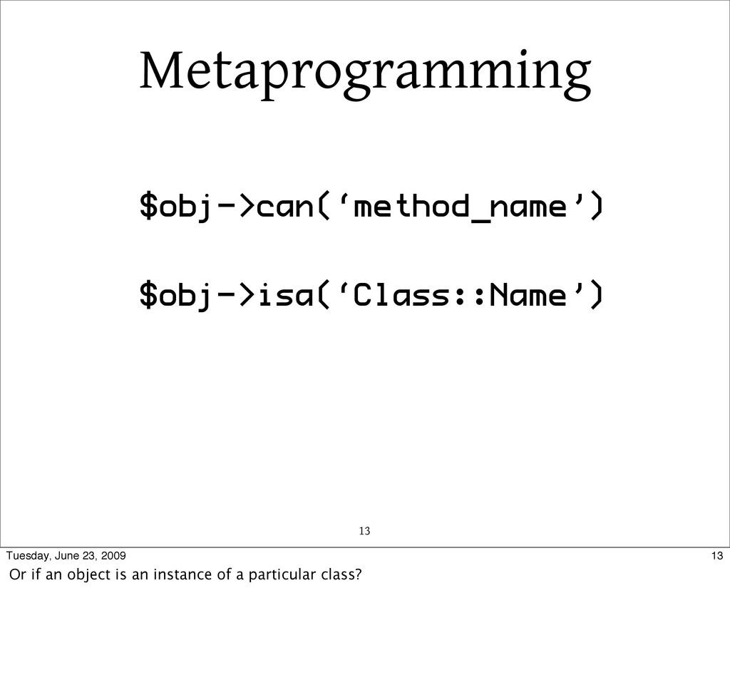 Metaprogramming 13 $obj->can('method_name') $ob...
