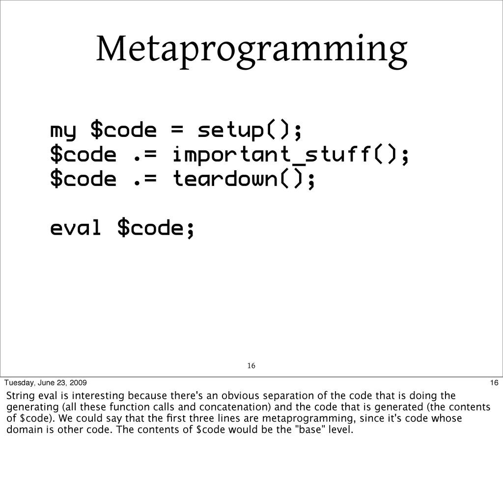 Metaprogramming 16 my $code = setup(); $code .=...
