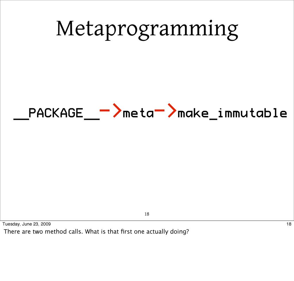 Metaprogramming 18 __PACKAGE__->meta->make_immu...