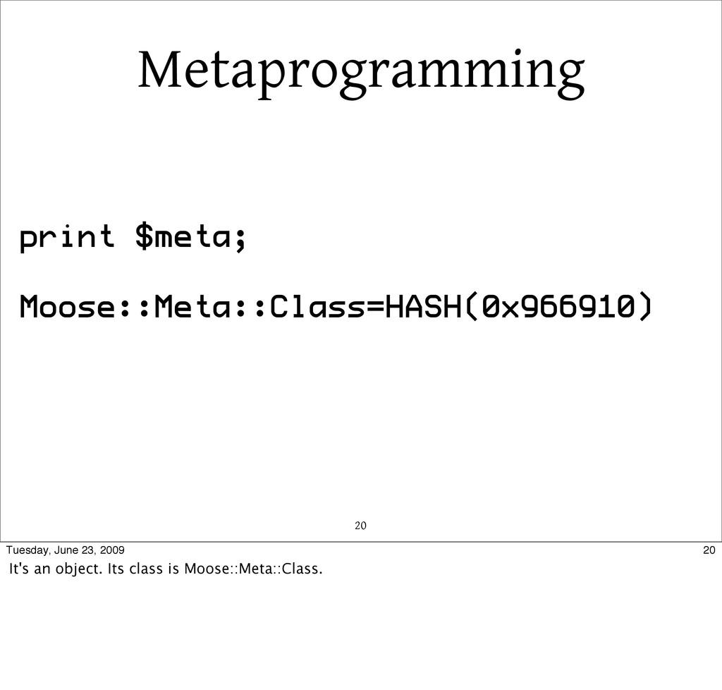 Metaprogramming 20 print $meta; Moose::Meta::Cl...