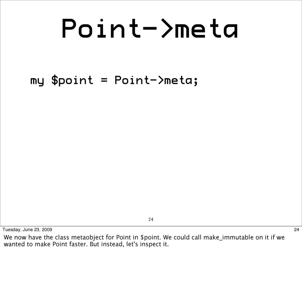 Point->meta my $point = Point->meta; 24 24 Tues...