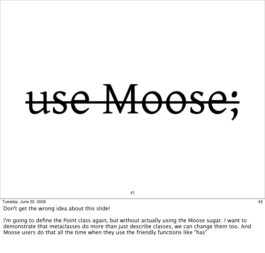 42 use Moose; 42 Tuesday, June 23, 2009 Don't g...