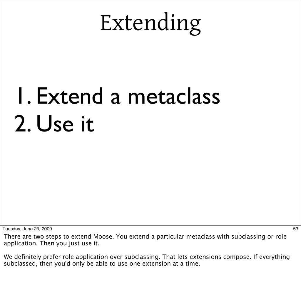 Extending 1. Extend a metaclass 2. Use it 53 Tu...